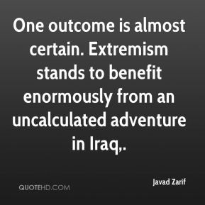 One outcome is almost certain. Extremism stands to benefit enormously from an uncalculated adventure in Iraq.