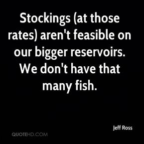 Stockings (at those rates) aren't feasible on our bigger reservoirs. We don't have that many fish.