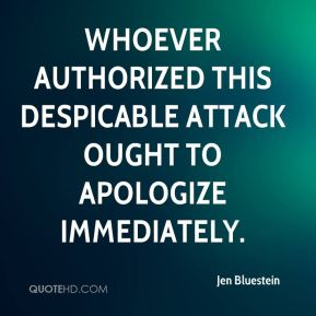 Jen Bluestein  - Whoever authorized this despicable attack ought to apologize immediately.