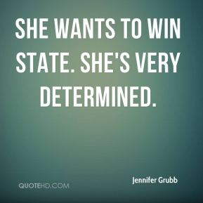 Jennifer Grubb  - She wants to win state. She's very determined.