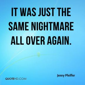 Jenny Pfeiffer  - It was just the same nightmare all over again.