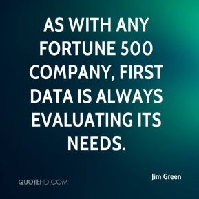 As with any Fortune 500 company, First Data is always evaluating its needs.