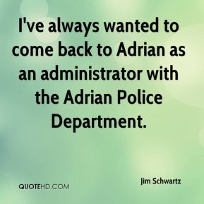 I've always wanted to come back to Adrian as an administrator with the Adrian Police Department.