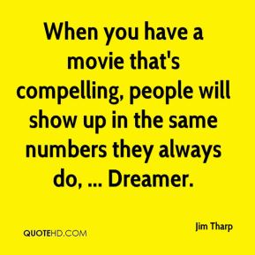 When you have a movie that's compelling, people will show up in the same numbers they always do, ... Dreamer.