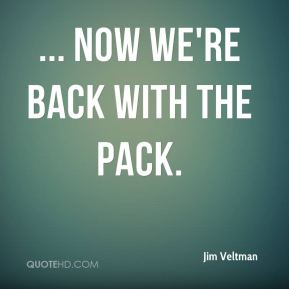 Jim Veltman  - ... Now we're back with the pack.