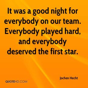 Jochen Hecht  - It was a good night for everybody on our team. Everybody played hard, and everybody deserved the first star.