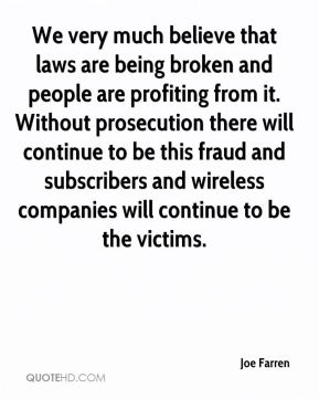 Joe Farren  - We very much believe that laws are being broken and people are profiting from it. Without prosecution there will continue to be this fraud and subscribers and wireless companies will continue to be the victims.
