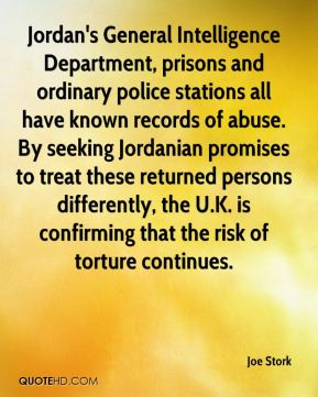 Jordan's General Intelligence Department, prisons and ordinary police stations all have known records of abuse. By seeking Jordanian promises to treat these returned persons differently, the U.K. is confirming that the risk of torture continues.