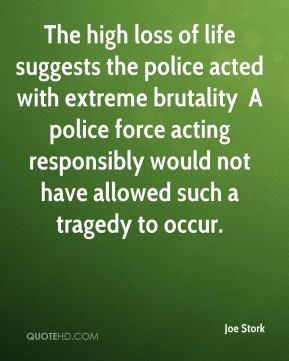 The high loss of life suggests the police acted with extreme brutality … A police force acting responsibly would not have allowed such a tragedy to occur.