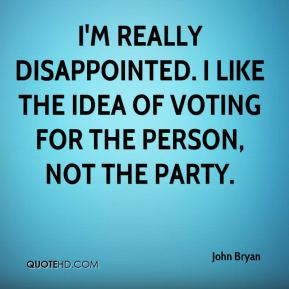 I'm really disappointed. I like the idea of voting for the person, not the party.