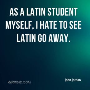 As a Latin student myself, I hate to see Latin go away.