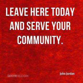 Leave here today and serve your community.