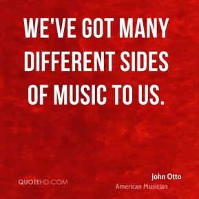 We've got many different sides of music to us.