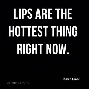 Lips are the hottest thing right now.