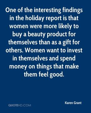 One of the interesting findings in the holiday report is that women were more likely to buy a beauty product for themselves than as a gift for others. Women want to invest in themselves and spend money on things that make them feel good.