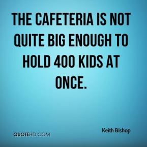 The cafeteria is not quite big enough to hold 400 kids at once.