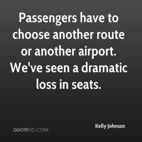 Passengers have to choose another route or another airport. We've seen a dramatic loss in seats.
