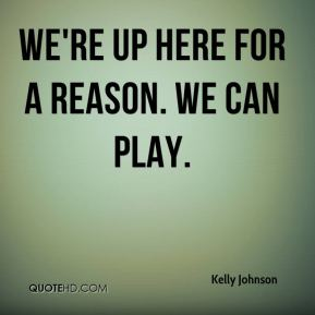 We're up here for a reason. We can play.