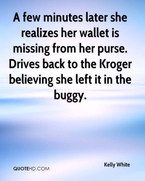A few minutes later she realizes her wallet is missing from her purse. Drives back to the Kroger believing she left it in the buggy.
