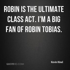 Kevin Kinel  - Robin is the ultimate class act. I'm a big fan of Robin Tobias.