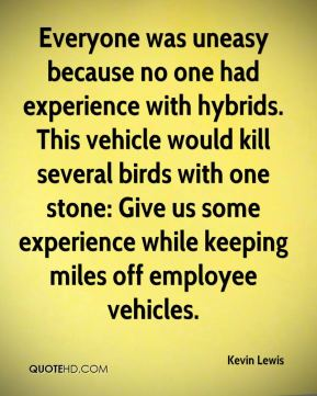 Everyone was uneasy because no one had experience with hybrids. This vehicle would kill several birds with one stone: Give us some experience while keeping miles off employee vehicles.