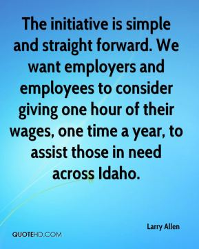 Larry Allen  - The initiative is simple and straight forward. We want employers and employees to consider giving one hour of their wages, one time a year, to assist those in need across Idaho.