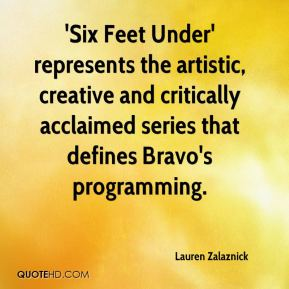 'Six Feet Under' represents the artistic, creative and critically acclaimed series that defines Bravo's programming.