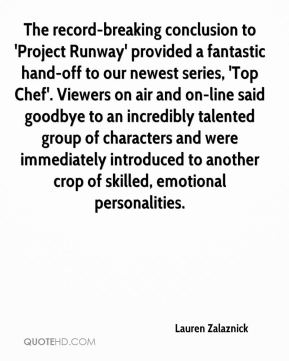 The record-breaking conclusion to 'Project Runway' provided a fantastic hand-off to our newest series, 'Top Chef'. Viewers on air and on-line said goodbye to an incredibly talented group of characters and were immediately introduced to another crop of skilled, emotional personalities.