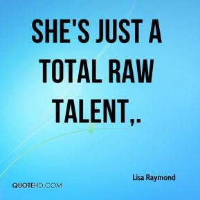 She's just a total raw talent.