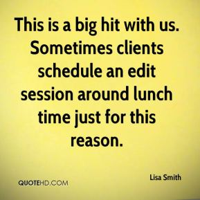 Lisa Smith  - This is a big hit with us. Sometimes clients schedule an edit session around lunch time just for this reason.