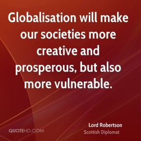 Globalisation will make our societies more creative and prosperous, but also more vulnerable.