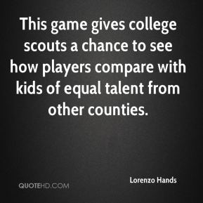 Lorenzo Hands  - This game gives college scouts a chance to see how players compare with kids of equal talent from other counties.