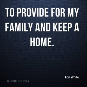 to provide for my family and keep a home.