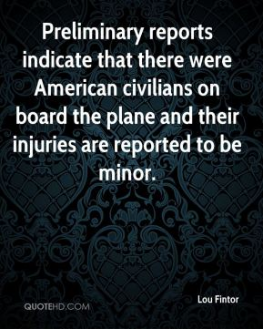 Lou Fintor  - Preliminary reports indicate that there were American civilians on board the plane and their injuries are reported to be minor.