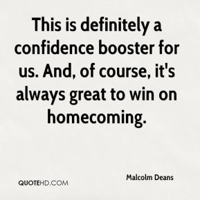 This is definitely a confidence booster for us. And, of course, it's always great to win on homecoming.