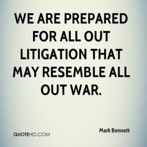 Mark Bennett  - We are prepared for all out litigation that may resemble all out war.