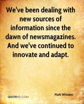 Mark Whitaker  - We've been dealing with new sources of information since the dawn of newsmagazines. And we've continued to innovate and adapt.