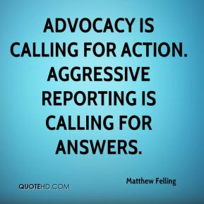 Advocacy is calling for action. Aggressive reporting is calling for answers.