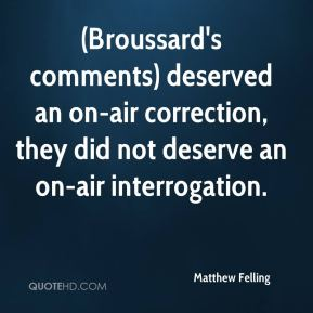 (Broussard's comments) deserved an on-air correction, they did not deserve an on-air interrogation.