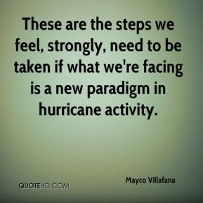 Mayco Villafana  - These are the steps we feel, strongly, need to be taken if what we're facing is a new paradigm in hurricane activity.