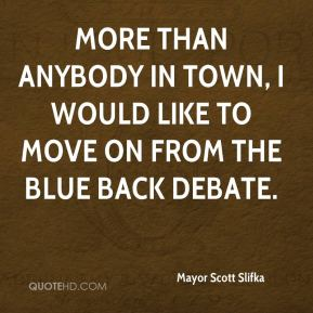 Mayor Scott Slifka  - More than anybody in town, I would like to move on from the Blue Back debate.