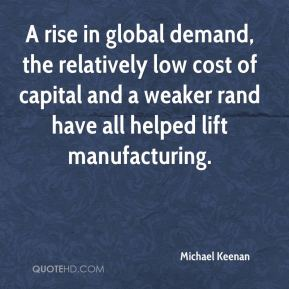 Michael Keenan  - A rise in global demand, the relatively low cost of capital and a weaker rand have all helped lift manufacturing.