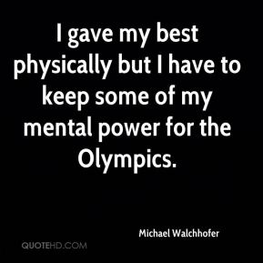 Michael Walchhofer  - I gave my best physically but I have to keep some of my mental power for the Olympics.
