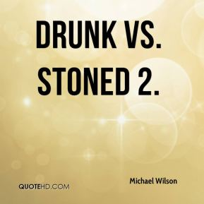Michael Wilson  - Drunk vs. Stoned 2.
