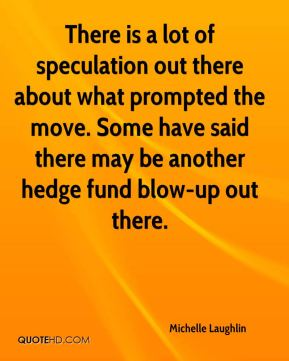 There is a lot of speculation out there about what prompted the move. Some have said there may be another hedge fund blow-up out there.