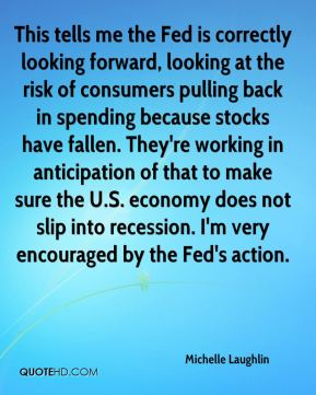 This tells me the Fed is correctly looking forward, looking at the risk of consumers pulling back in spending because stocks have fallen. They're working in anticipation of that to make sure the U.S. economy does not slip into recession. I'm very encouraged by the Fed's action.