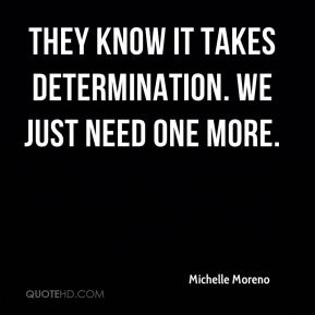 They know it takes determination. We just need one more.