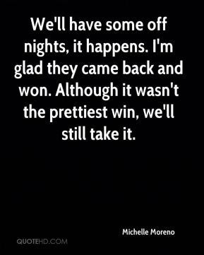 We'll have some off nights, it happens. I'm glad they came back and won. Although it wasn't the prettiest win, we'll still take it.