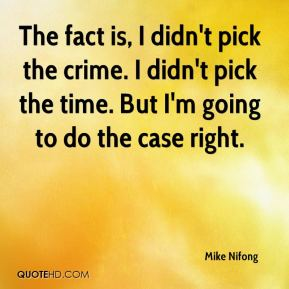 Mike Nifong  - The fact is, I didn't pick the crime. I didn't pick the time. But I'm going to do the case right.