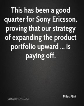 Miles Flint  - This has been a good quarter for Sony Ericsson, proving that our strategy of expanding the product portfolio upward ... is paying off.